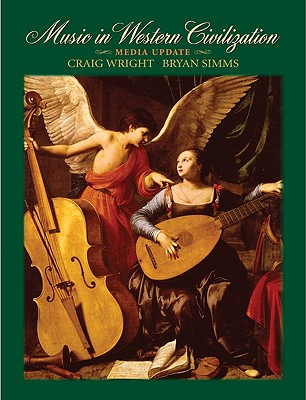 Music in Western Civilization By Wright, Craig/ Simms, Bryan